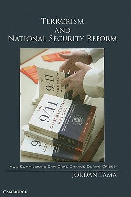 Terrorism and National Security Reform: How Commissions Can Drive Change During Crises