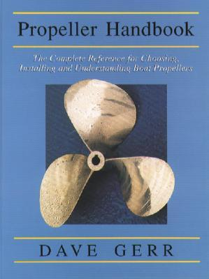 The Propeller Handbook: The Complete Reference for Choosing, the Propeller Handbook: The Complete Reference for Choosing, Installing, and Understanding Boat Propellers Installing, and Understanding Boat Propellers