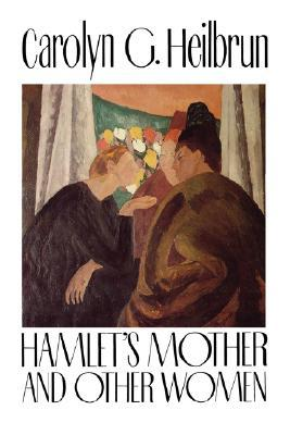 Hamlet's Mother and Other Women by Carolyn G. Heilbrun