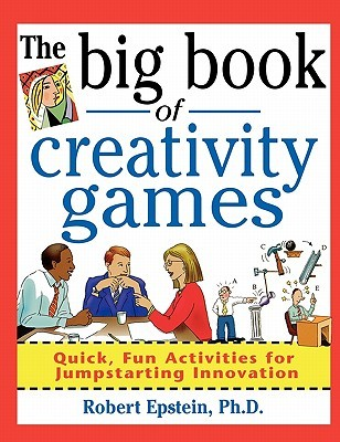 The Big Book of Creativity Games: Quick, Fun Activities for Jumpstarting Innovation