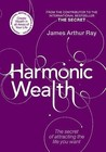 Harmonic Wealth: The Secret of Attracting the Life You Want