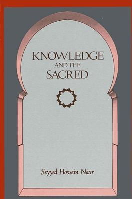 Knowledge and the Sacred by Seyyed Hossein Nasr
