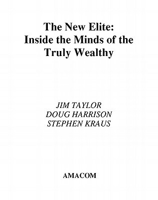 The New Elite: Inside the Minds of the Truly Wealthy