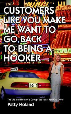 Customers Like You Make Me Want to Go Back to Being a Hooker by Patty Noland