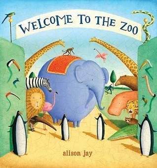 Welcome to the Zoo! by Alison Jay