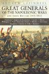 Great Generals of the Napoleonic Wars and Their Battles 1805-1815