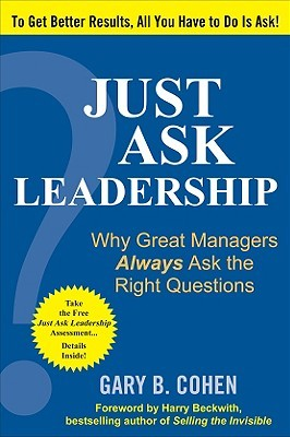Just Ask Leadership by Gary B. Cohen