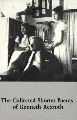 The Collected Shorter Poems of Kenneth Rexroth by Kenneth Rexroth