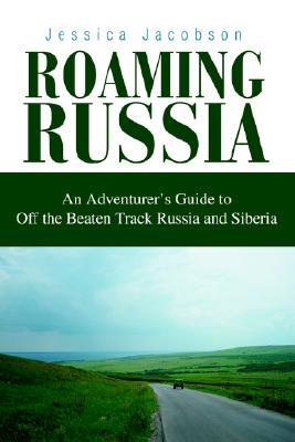 Roaming Russia by Jessica Jacobson