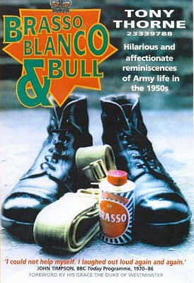 Brasso, Blanco And Bull: Hilarious and Affectionate Reminiscences of Army Life in the 1950s