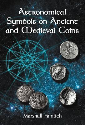Astronomical Symbols on Ancient and Medieval Coins by Marshall Faintich