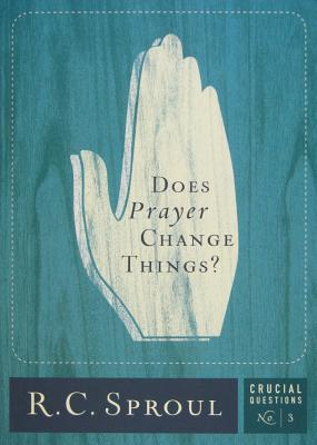 Does Prayer Change Things? by R.C. Sproul