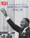Life Remembering Martin Luther King, JR.: His Life and Crusade in Pictures