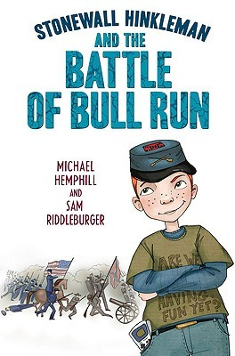Stonewall Hinkleman and the Battle of Bull Run by Sam Riddleburger