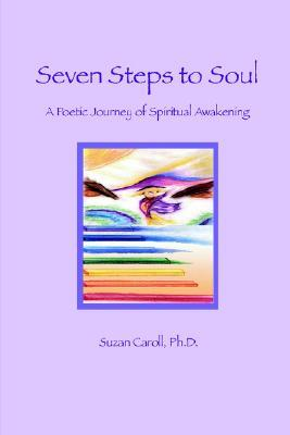Seven Steps to Soul: A Poetic Journey of Spiritual Awakening
