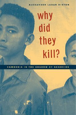 Why Did They Kill?: Cambodia in the Shadow of Genocide