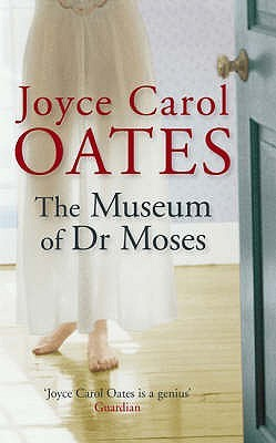 The Museum of Dr Moses by Joyce Carol Oates
