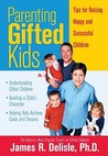 Parenting Gifted Kids: Tips for Raising Happy and Successful Children