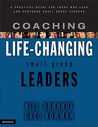Coaching Life-Changing Small Group Leaders: A Practical Guide for Those Who Lead and Shepherd Small Group Leaders