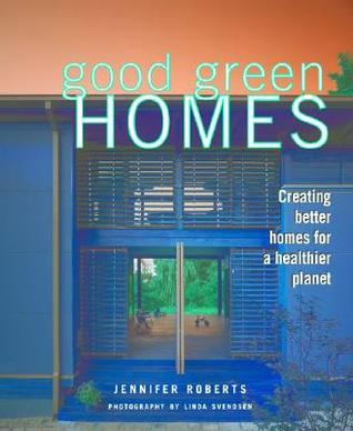 Good Green Homes by Jennifer Roberts
