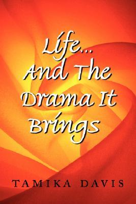 Life...and the Drama It Brings  by  Tamika Davis