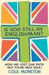 Is God Still an Englishman?: How We Lost Our Faith (But Found New Soul