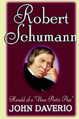 Robert Schumann: Herald of a New Poetic Age