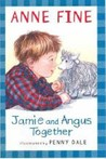 Jamie and Angus Together: Anne Fine. Illustrated by Penny Dale