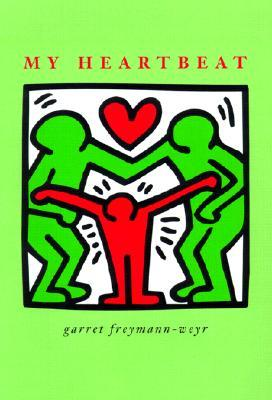 My Heartbeat by Garret Freymann-Weyr