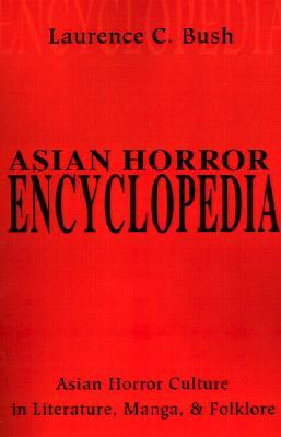 Asian Horror Encyclopedia by Laurence Bush