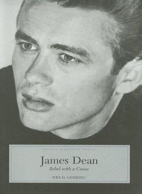 James Dean: Rebel With A Cause (Indiana Biography) (Indiana Biography Series)