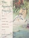 The Painter's Practice: How Artists Lived and Worked in Traditional China
