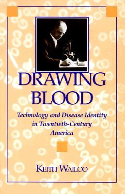Drawing Blood: Technology and Disease Identity in Twentieth-Century America