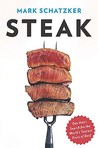 Steak by Mark Schatzker