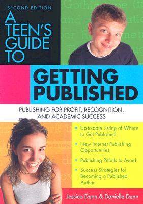 A Teen's Guide to Getting Published: Publishing for Profit, Recognition And Academic Success