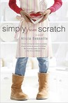Simply from Scratch by Alicia Bessette