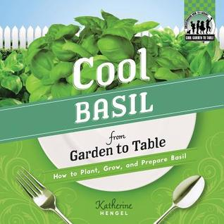 Cool Basil from Garden to Table by Katherine Hengel
