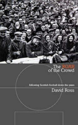 The Roar of the Crowd: Following Scottish Football Down the Years