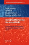 Networked Knowledge   Networked Media: Integrating Knowledge Management, New Media Technologies And Semantic Systems (Studies In Computational Intelligence)