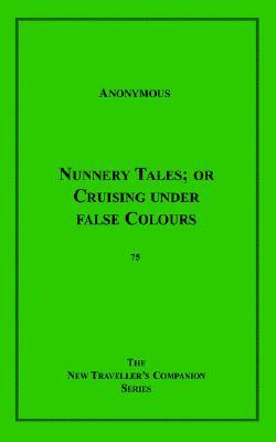 Nunnery Tales; Or Cruising Under False Colours by Anonymous