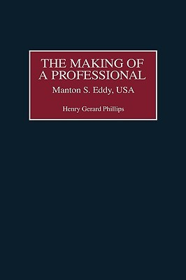 The Making of a Professional: Manton S. Eddy, USA