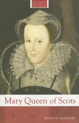 Mary Queen of Scots by Retha M. Warnicke