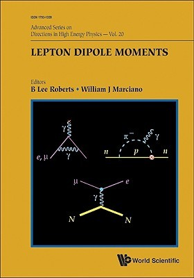 Lepton Dipole Moments (Advanced Series On Directions In High Energy Physics) Volume 20
