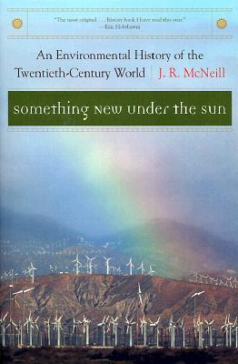 Something New Under the Sun by J.R. McNeill
