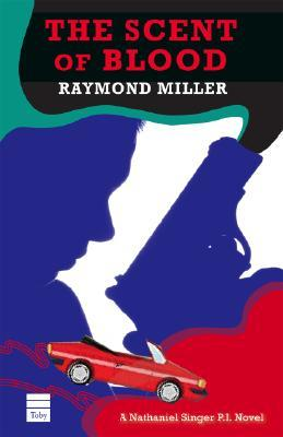 The Scent of Blood: A Nathaniel Singer P.I. Novel  by  Raymond Miller