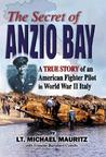 The Secret of Anzio Bay: The True Story of an American Fighter Pilot in WWII