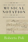 The Secret Life of Musical Notation: Defying Interpretive Traditions
