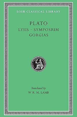 Lysis/Symposium/Gorgias (Loeb Classical Library 166)
