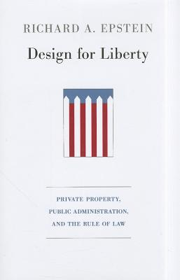 Design for Liberty by Richard A. Epstein