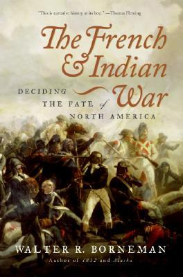 The French and Indian War by Walter R. Borneman